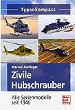 Zivile Hubschrauber: Alle Serienmodelle seit 1946 (Typenkompass)