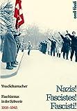 Nazis! Fascistes! Fascisti!: Faschismus in der Schweiz - 1918-1945
