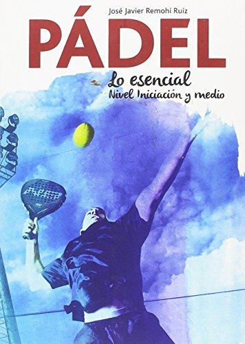 PÁDEL, LO ESENCIAL, NIVEL BÁSICO Y MEDIO