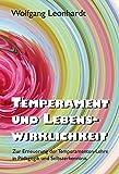 Temperament und Lebenswirklichkeit: Zur Erneuerung der Temperamenten-Lehre in Pädagogik und Selbsterkenntnis