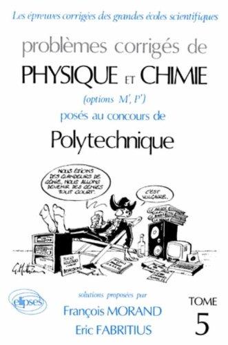 Problèmes corrigés de physique et chimie (options M', P') posés aux concours de Polytechnique