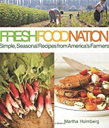 Fresh Food Nation: Simple, Seasonal Recipes from America's Farmers by Martha Holmberg (2013-04-09)