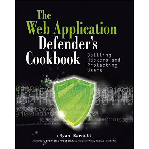 Web Application Defender's Cookbook: Battling Hackers and Protecting Users by Ryan C. Barnett (2012-12-10)