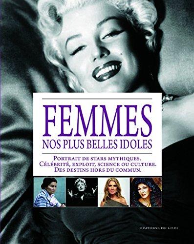 Femmes, nos plus belles idoles : Portrait de stars mythiques : célébrité, exploit, science ou culture, des destins hors du commun
