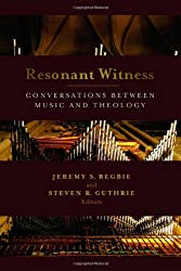Resonant Witness: Conversations Between Music and Theology (Calvin Institute of Christian Worship)