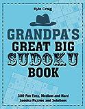 Grandpa's Great Big SUDOKU Book: 300 Fun Easy, Medium and Hard Sudoku Puzzles and Solutions