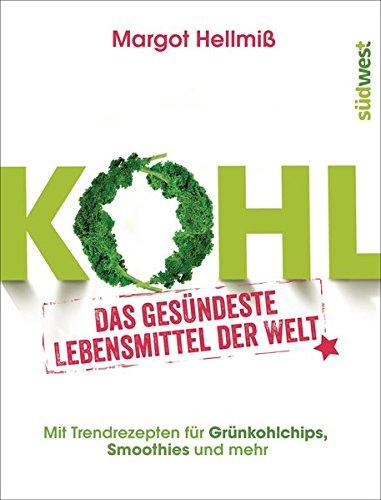 Kohl: Das gesündeste Lebensmittel der Welt. Mit Trendrezepten für Grünkohlchips, Smoothies und mehr. -