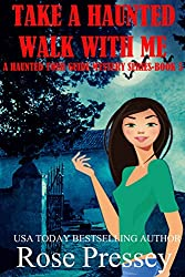 Take A Haunted Walk With Me (Haunted Tour Guide Mystery Book 5)