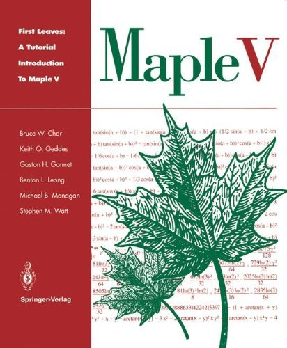 First Leaves: A Tutorial Introduction to Maple V by Bruce W. Char (1993-04-01)