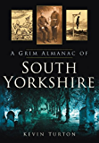 A Grim Almanac of South Yorkshire (Grim Almanacs)