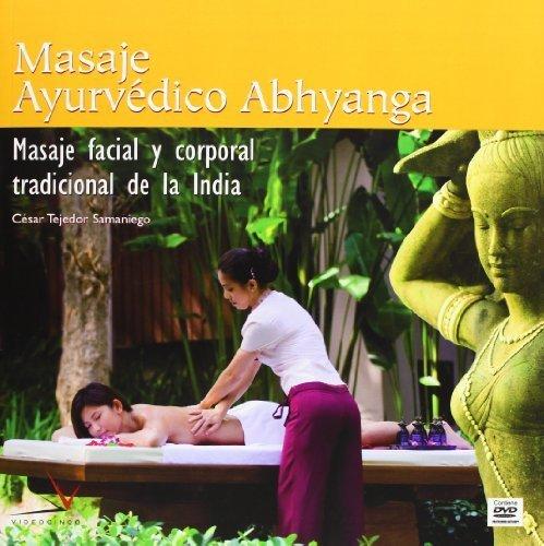 Masaje ayurvedico Abhyanga / Abhyanga Ayurvedic Massage: Masaje facial y corporal tradicional de India / Traditional Indian Face and Body Massage (Spanish Edition) by Samaniego, Cesar Tejedor (2009) Paperback