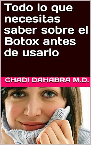 Todo lo que necesitas saber sobre el Botox antes de usarlo por Chadi Dahabra M.D.