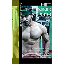HIIT TRAINING IN 2018: Get to know High Intensity Interval training for losing weight, fat burn, with its advantages and disadvantages. (English Edition)