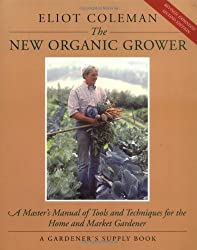 The New Organic Grower: A Master's Manual of Tools and Techniques for the Home and Market Gardener, 2nd Edition (A Gardener's Supply Book) by Eliot Coleman (1995-10-01)
