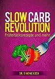 Slow-Carb-Revolution Der gesunde Weg zur Wunschfigur: Frühstück  und mehr...