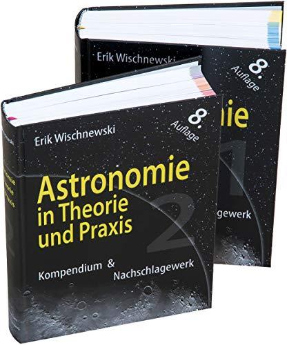 Astronomie in Theorie und Praxis: Kompendium & Nachschlagewerk (2 Bd.)