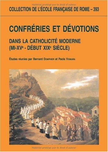 Confréries et dévotions dans la catholicité moderne (mi-XVe - début XIXe siècle) par Bernard Dompnier