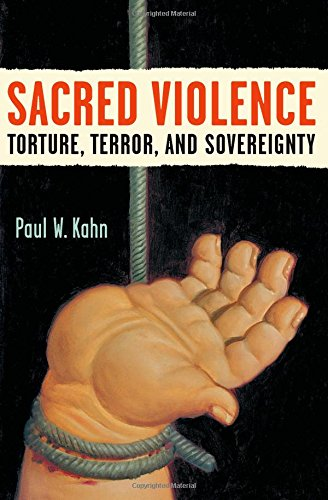 Sacred Violence: Torture, Terror, and Sovereignty (Law, Meaning & Violence) por Paul W. Kahn