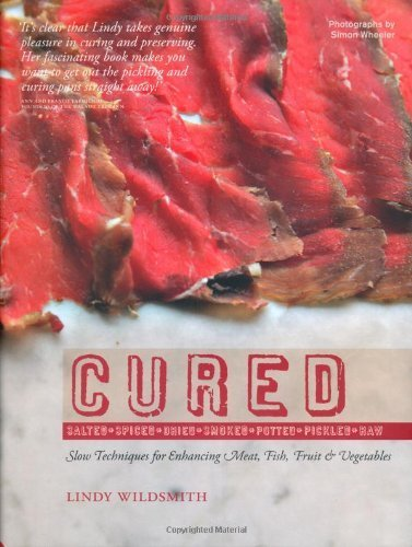 Cured: Slow Techniques for Flavouring Meat, Fish and Vegetables by Lindy Wildsmith (2010-12-01)