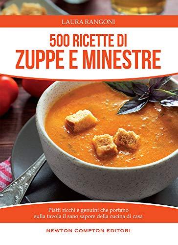 500 ricette di zuppe e minestre. Piatti ricchi e genuini che portano sulla tavola il sano sapore della cucina