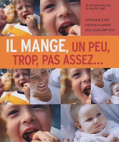 Il mange, un peu, trop, pas assez... : Apprendre à nos enfants à manger avec leurs émotions par Brigitte Boucher, Natalie Rigal