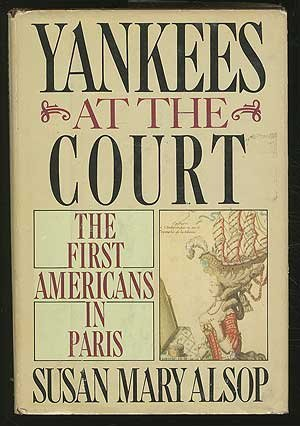 Yankees at the Court: The First Americans in Paris by Susan Mary Alsop (1984-08-05)
