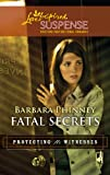 Fatal Secrets (Mills & Boon Love Inspired) (Protecting the Witnesses, Book 5)