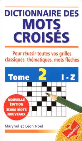 Dictionnaire des mots croisés : de I à Z, tome 2 par Leon Noël