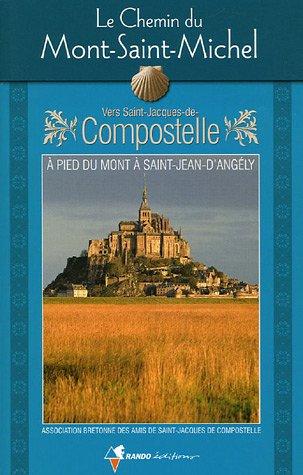 Le Chemin du Mont-Saint-Michel : Vers Saint-Jacques-de-Compostelle, guide pratique du pèlerin