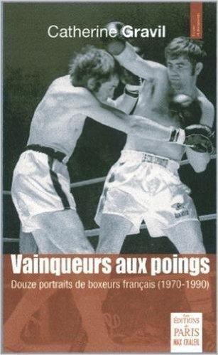 Vainqueurs aux poings : Douze portraits de boxeurs franais (1970-1990) de Catherine Gravil,Claude Lelouch (Prface) ( 24 octobre 2013 )