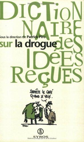 Dictionnaire des idées reçues sur la drogue par Patrick Piro