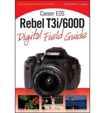 -canon-eos-rebel-t3i-600d-digital-field-guide-by-lowrie-charlotte-kauthorpaperback