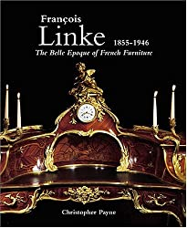 Francois Linke 1855-1946: The Belle Epoque of French Furniture
