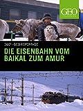 Die Eisenbahn vom Baikal zum Amur