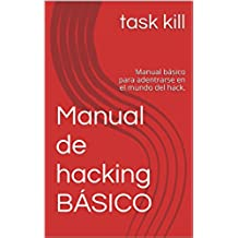 Manual de hacking BÁSICO: Manual básico para adentrarse en el mundo del hack.