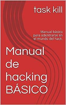 Manual De Hacking Básico: Manual Básico Para Adentrarse En El Mundo Del Hack. por Task Kill
