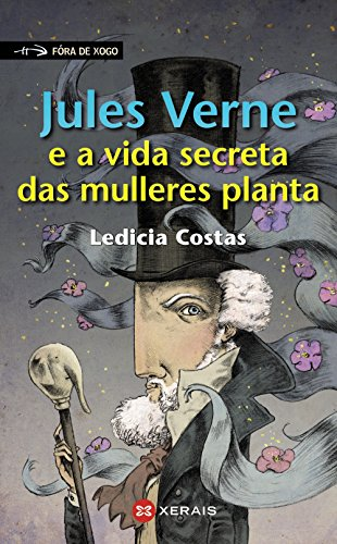 Jules Verne e a vida secreta das mulleres planta (Infantil E Xuvenil - Fóra De Xogo) por Ledicia Costas