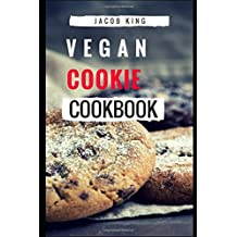 Vegan Cookie Cookbook: Delicious And Easy Vegan Cookie Recipes