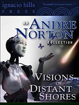 Visions of Distant Shores: An Andre Norton Collection (Seven Andre Norton novels in one volume!) by [Norton, Andre, Andrew North, Allen Weston, Alice Mary Norton]