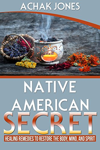 Native American Secret Healing Remedies To Restore The Body, Mind And Spirit (English Edition)