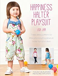 Happiness Halter Playsuit: Three dress patterns for little girls including playsuit, halter top and dress