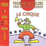 Le cirque : Pochoirs et décors pour dessiner et colorier