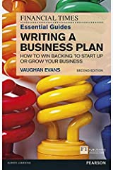The FT Essential Guide to Writing a Business Plan: How to win backing to start up or grow your business (The FT Guides) Paperback