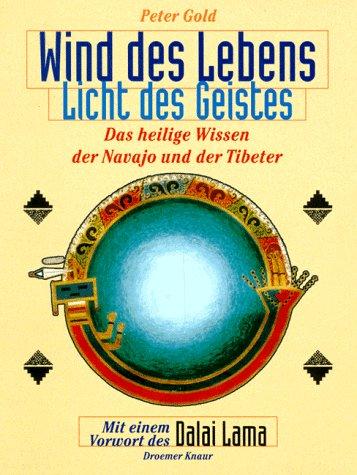 Wind des Lebens, Licht des Geistes: Das heilige Wissen der Navajo und der Tibeter