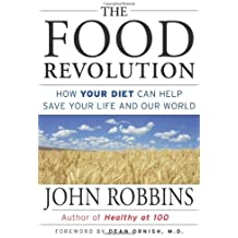 The Food Revolution: How Your Diet Can Help Save Your Life and Our World by John Robbins (2001-07-11)