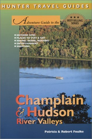Adventure Guide to the Champlain & Hudson River Valleys (Adventure Guides Series) (Adventure Guide to Champlain & Hudson River Valleys) by Patricia Foulke (2003-05-01)
