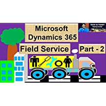 Microsoft Dynamics 365 for Field Service: Part 2