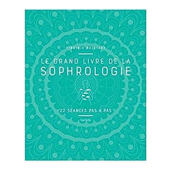 Le grand livre de la Sophrologie: 22 séances pas à pas