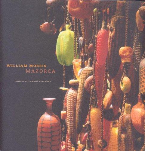 William Morris: Mazorca, Objects of Common Ceremony (Artwork William Morris)