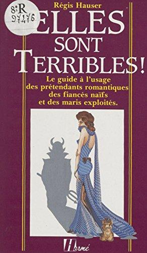 Elles sont terribles !: Le guide à l'usage de...